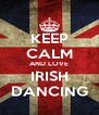 KEEP CALM AND LOVE IRISH DANCING - Personalised Poster A4 size