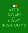 KEEP CALM AND LOVE IRISH GUYS - Personalised Poster A4 size