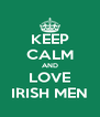 KEEP CALM AND LOVE IRISH MEN - Personalised Poster A4 size