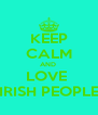 KEEP CALM AND  LOVE  IRISH PEOPLE - Personalised Poster A4 size