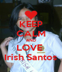 KEEP CALM AND LOVE  Irish Santos - Personalised Poster A4 size