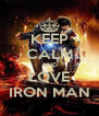KEEP CALM AND LOVE IRON MAN - Personalised Poster A4 size