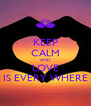 KEEP CALM AND LOVE IS EVERY WHERE - Personalised Poster A4 size
