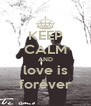 KEEP CALM AND love is forever - Personalised Poster A4 size