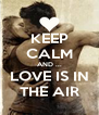 KEEP CALM AND ... LOVE IS IN THE AIR - Personalised Poster A4 size