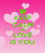 KEEP CALM AND LOVE IS YOU - Personalised Poster A4 size