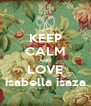 KEEP CALM AND LOVE isabella isaza - Personalised Poster A4 size
