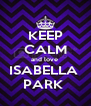 KEEP CALM and love  ISABELLA  PARK  - Personalised Poster A4 size
