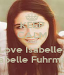 KEEP CALM AND Love Isabelle  Isabelle Fuhrman - Personalised Poster A4 size