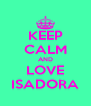 KEEP CALM AND LOVE ISADORA - Personalised Poster A4 size