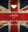 keep  calm and  love isambau natsuki - Personalised Poster A4 size