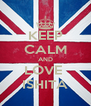 KEEP CALM AND LOVE  ISHITA - Personalised Poster A4 size