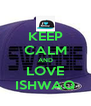 KEEP CALM AND LOVE ISHWAQ - Personalised Poster A4 size