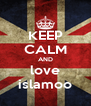 KEEP CALM AND love islamoo - Personalised Poster A4 size