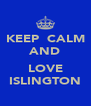 KEEP  CALM AND  LOVE ISLINGTON - Personalised Poster A4 size