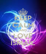 KEEP CALM AND LOVE ISMAIL - Personalised Poster A4 size