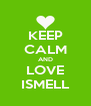 KEEP CALM AND LOVE ISMELL - Personalised Poster A4 size