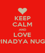 KEEP CALM AND LOVE ISMI PINADYA NUGRAINI - Personalised Poster A4 size