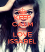 KEEP CALM AND LOVE ISSABEL - Personalised Poster A4 size