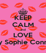 KEEP CALM and LOVE Issy Sophie Connie  - Personalised Poster A4 size