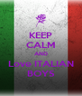 KEEP CALM AND Love ITALIAN BOYS - Personalised Poster A4 size
