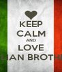 KEEP CALM AND LOVE ITALIAN BROTHERS - Personalised Poster A4 size