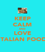 KEEP CALM AND LOVE ITALIAN FOOD - Personalised Poster A4 size