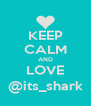 KEEP CALM AND LOVE @its_shark - Personalised Poster A4 size