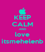 KEEP CALM AND love itsmehelenb - Personalised Poster A4 size