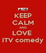 KEEP CALM AND LOVE  ITV comedy - Personalised Poster A4 size