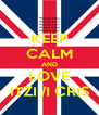 KEEP CALM AND LOVE ITZI /I CRIS - Personalised Poster A4 size