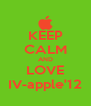 KEEP CALM AND LOVE IV-apple'12 - Personalised Poster A4 size