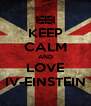 KEEP CALM AND LOVE IV-EINSTEIN - Personalised Poster A4 size
