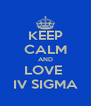 KEEP CALM AND LOVE  IV SIGMA - Personalised Poster A4 size