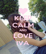 KEEP CALM AND LOVE IVA - Personalised Poster A4 size