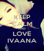 KEEP CALM AND LOVE IVAANA - Personalised Poster A4 size