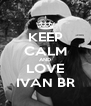 KEEP CALM AND LOVE IVAN BR - Personalised Poster A4 size
