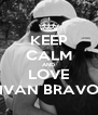 KEEP CALM AND LOVE IVAN BRAVO - Personalised Poster A4 size
