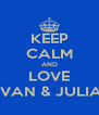 KEEP CALM AND LOVE IVAN & JULIA - Personalised Poster A4 size