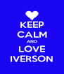 KEEP CALM AND LOVE IVERSON - Personalised Poster A4 size