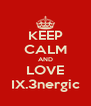 KEEP CALM AND LOVE IX.3nergic - Personalised Poster A4 size