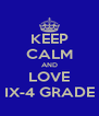 KEEP CALM AND LOVE IX-4 GRADE - Personalised Poster A4 size