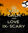 KEEP CALM AND LOVE  IX- SCARY - Personalised Poster A4 size
