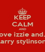 KEEP CALM AND love izzie and... larry stylinson - Personalised Poster A4 size