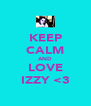 KEEP CALM AND LOVE IZZY <3 - Personalised Poster A4 size