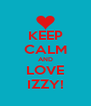 KEEP CALM AND LOVE IZZY! - Personalised Poster A4 size