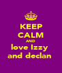KEEP CALM AND love Izzy  and declan  - Personalised Poster A4 size