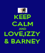 KEEP CALM AND LOVE,IZZY & BARNEY - Personalised Poster A4 size