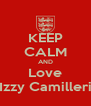 KEEP CALM AND Love Izzy Camilleri - Personalised Poster A4 size