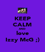 KEEP CALM AND love Izzy McG ;) - Personalised Poster A4 size